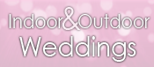 Indoor & Outdoor Weddings